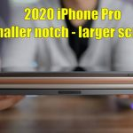 2020 iPhone smaller notch - larger screen